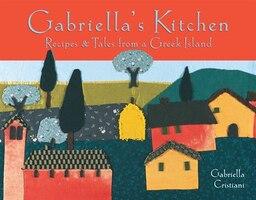 Gabriella's Kitchen: Recipes &: Recipes and Tales from a Greek Island