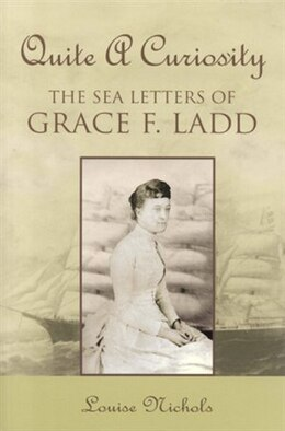 Book Quite A Curiosity: The Sea Letters of Grace Ladd by Louise Nichols
