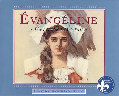 Evangeline, Illustrated (French): Un conte d'acadie de Henry Wadsworth Longfellow