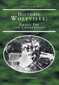 Historic Wolfville: Grand-Pré and Countryside