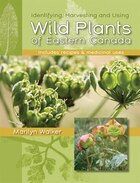 Wild Plants of Eastern Canada: Identifying, Harvesting and Using