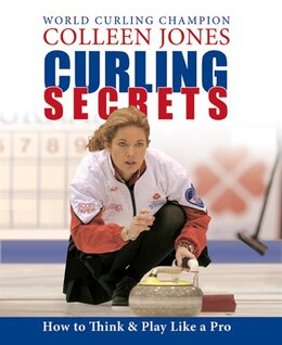 Book Curling Secrets: How to Think and Play Like a Pro by Colleen Jones