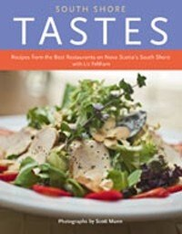 South Shore Tastes: Recipes from the Best Restaurants on Nova Scotia's South Shore