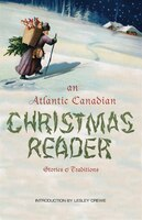 Atlantic Canadian Christmas Reader: Stories and Traditions