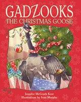 Gadzooks The Christmas Goose: The Christmas Goose
