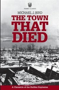 The Town That Died: A Chronicle of the Halifax Explosion