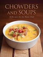 Chowders and Soups: 50 Recipes for the Home Chef