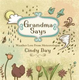 Book Grandma Says: Weather Lore From Meteorologist Cindy Day by Cindy Day