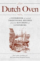 Dutch Oven 2nd edition: A cookbook of coveted traditional recipes from the kitchens of Lunenburg