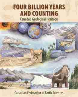 Four Billion Years and Counting: Canada's Geological Heritage by Robert Fensome