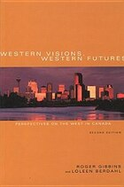 Western Visions, Western Futures: Perspectives on the West in Canada, second edition