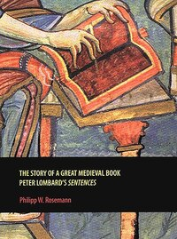 The Story of a Great Medieval Book: Peter Lombards Sentences