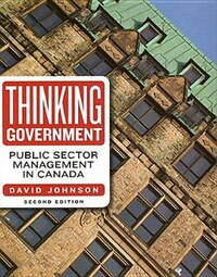 Thinking Government: Public Sector Management in Canada, second edition