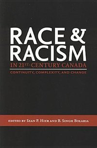 Race and Racism in 21st-Century Canada: Continuity, Complexity, And Change by Sean P. Hier