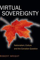 Virtual Sovereignty: Nationalism, Culture, and the Canadian Question