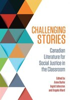 Challenging Stories: Canadian Literature for Social Justice in the Classroom