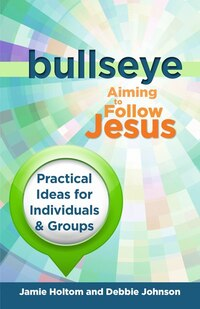 Bullseye: Aiming to Follow Jesus: Practical Ideas for Individuals & Groups