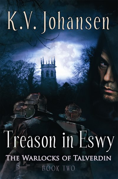 Treason in Eswy: The Warlocks Of Talverdin, Book 2 by K.V. Johansen