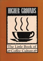 Higher Grounds: The Little Book of Coffee Culture