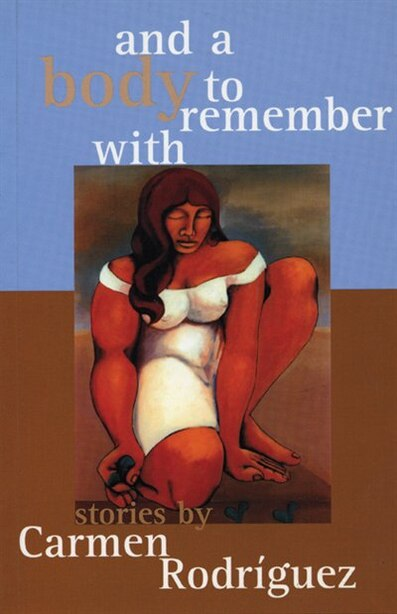 and a body to remember with by Carmen Rodriguez