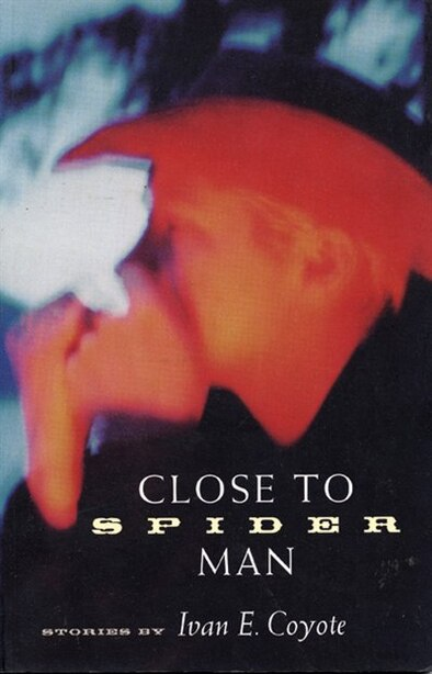 Close to Spider Man by Ivan Coyote