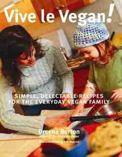 Vive Le Vegan!: Simple, Delectable Recipes for the Everyday Vegan Family by Dreena Burton
