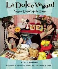 La Dolce Vegan!: Vegan Livin Made Easy