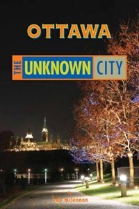 Book Ottawa: The Unknown City by Rob Mclennan