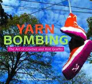 Yarn Bombing: The Art of Crochet and Knit Graffiti by Mandy Moore