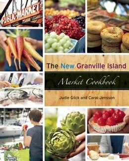 Book The New Granville Island Market Cookbook by Judie Glick