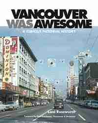 Vancouver Was Awesome: A Curious Pictorial History by Lani Russwurm