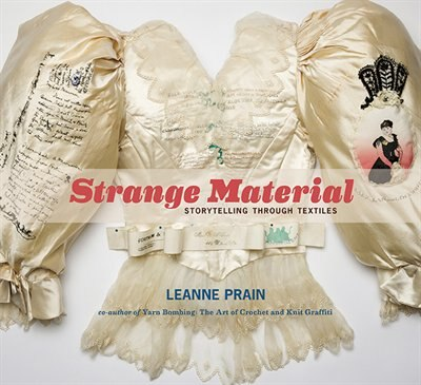 Strange Material: Storytelling through Textiles by Leanne Prain