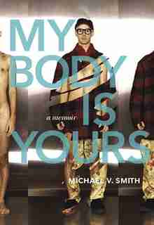 My Body Is Yours by Michael V. Smith