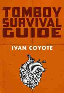 Tomboy Survival Guide by Ivan Coyote