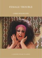 Female Trouble: A Queer Film Classic