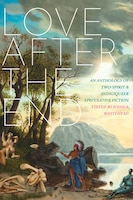 Love After The End: An Anthology Of Two-spirit And Indigiqueer Speculative Fiction