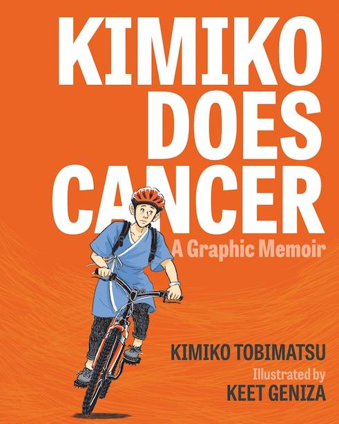 Kimiko Does Cancer: A Graphic Memoir by Kimiko Tobimatsu