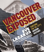 Vancouver Exposed: Searching For The City's Hidden History