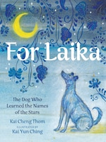 For Laika: The Dog Who Learned The Names Of The Stars
