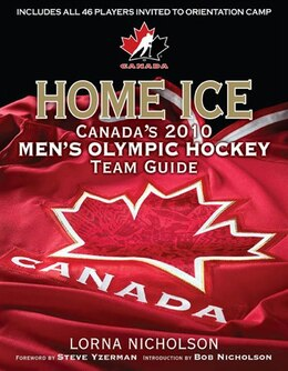 Book Home Ice: Canada's 2010 Men's Olympic Hockey Team Guide by Lorna Schultz Nicholson