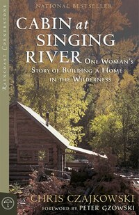 Cabin at Singing River: One Woman's Story of Building a Home in the Wilderness