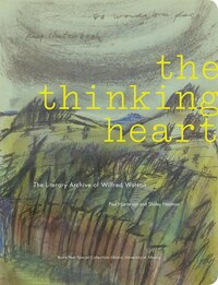 The Thinking Heart: The Literary Archive of Wilfred Watson