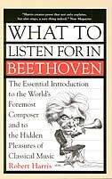 Book What to Listen for in Beethoven by Robert Harris