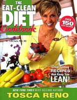 The Eat-Clean Diet Cookbook: Great-tasting Recipes That Keep You Lean!