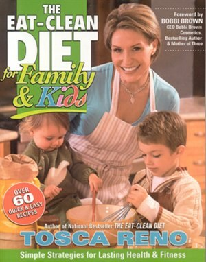 The Eat-clean Diet For Family And Kids: Simple Strategies For Lasting Health And Fitness by Tosca Reno