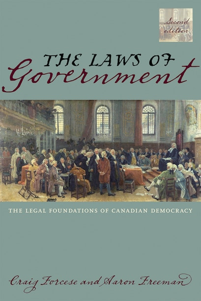 The Laws Of Government, 2/e: The Legal Foundations Of Canadian Democracy by Craig Forcese