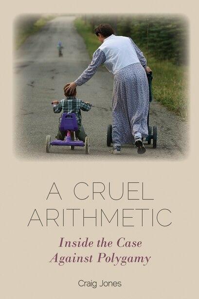 A Cruel Arithmetic: Inside The Case Against Polygamy by Craig Jones