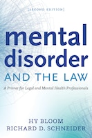 Mental Disorder And The Law: A Primer For Legal And Mental Health Professionals