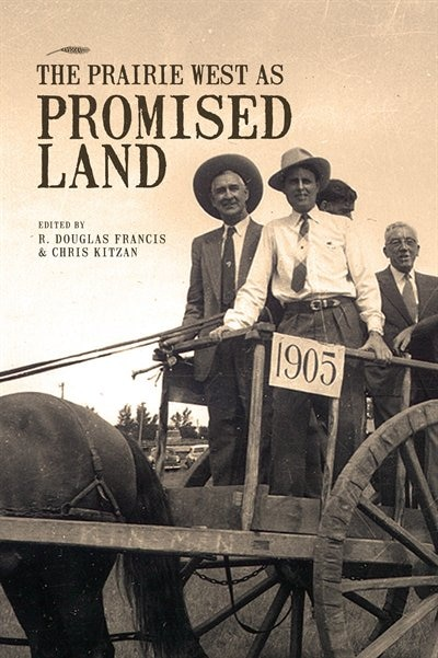 The Prairie West As Promised Land by R. Douglas Francis