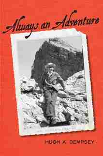Always An Adventure: An Autobiography by Hugh A. Dempsey